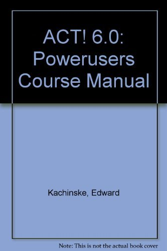 ACT! 6.0: Powerusers Course Manual