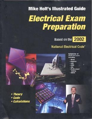 Electrical Exam Preparation Mike Holt's Illustrated Guide  Based on the 2002 National Electrical Code