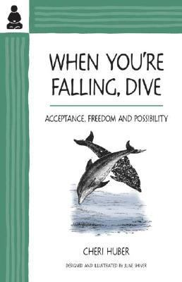 When You're Falling, Dive Acceptance, Freedom and Possibilty