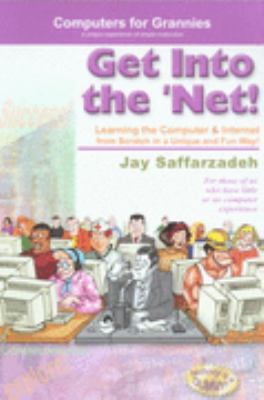 Get into the Net Learning computer and Internet from Scratch in a Unique and Fun Way - Saffarzadeh, Jay pdf epub