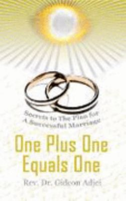 One Plus One Equals One : Secrets to the Plan for a Successful Marriage