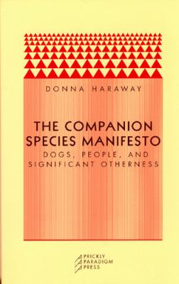 Companion Species Manifesto Dogs, People, and Significant Otherness