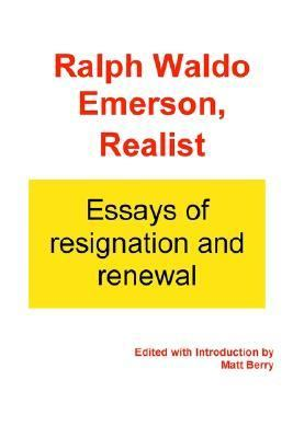 Ralph Waldo Emerson, Realist Essays of Resignation and Renewal