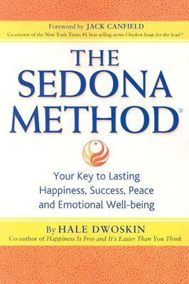 Sedona Method Your Key to Lasting Happiness, Success, Peace and Emotional Well-Being