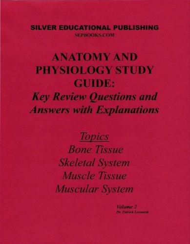 Anatomy and Physiology Study Guide: Key Review Questions and Answers with Explanations (Volume 2: Bone Tissue, Skeletal System, Muscle Tissue, Muscular System)
