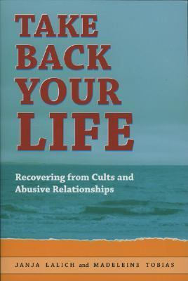 Take Back Your Life Recovering from Cults And Abusive Relationships