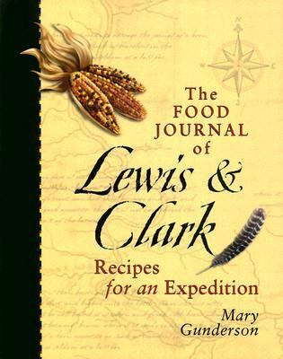 Food Journal of Lewis & Clark Recipes for an Expedition