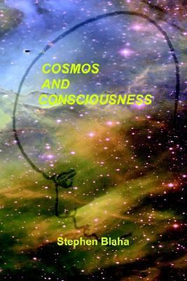 Cosmos and Consciousness Quantum Computers, Superstrings, Programming, Egypt, Quarks, Mind Body Problem, and Turing Machines