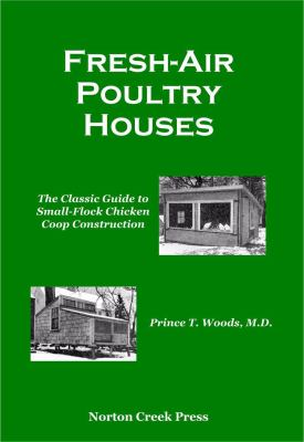 Fresh-Air Poultry Houses: The Classic Guide to Open-Front Chicken Coops for Healthier Poultry