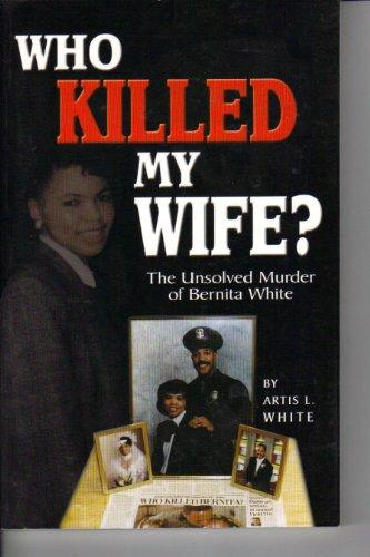 Who Killed My Wife?: The Unsolved Murder of Bernita White