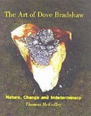 Art of Dove Bradshaw Nature, Change and Indeterminacy