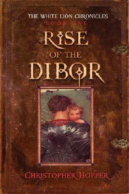 Rise of the Dibor The White Lion Chronicles