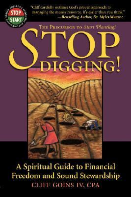 Stop Digging A Spiritual Guide to Financial Freedom and Sound Stewardship