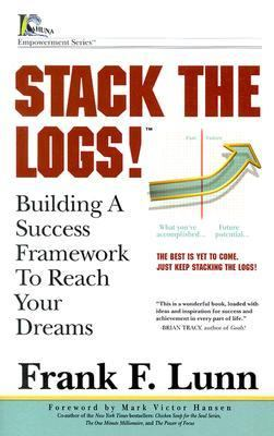 Stack the Logs Building a Success Framework to Reach Your Dreams