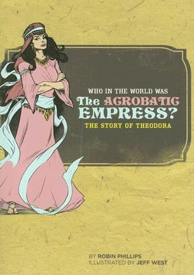 Who in the World Was the Acrobatic Empress? The Story of Theodora