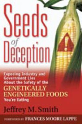 Seeds of Deception Exposing Industry and Government Lies About the Safety of the Genetically Engineered Foods You're Eating