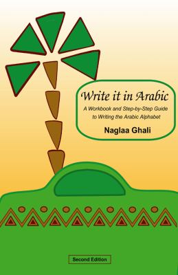Write It in Arabic, Second Edition: A Workbook and Step-by-Step Guide to Writing the Arabic Alphabet