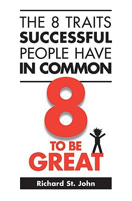 The 8 Traits Successful People Have in Common: 8 to Be Great