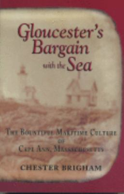 Gloucester's Bargain with the Sea: The Bountiful Maritime Culture of Cape Ann, Massachusetts