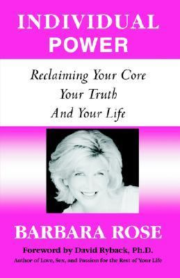 Individual Power Reclaiming Your Core, Your Truth, and Your Life