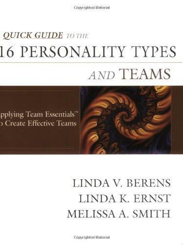 Quick Guide to the 16 Personality Types and Teams: Applying Team Essentials to Create Effective Teams