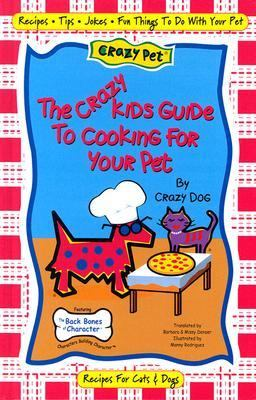 Crazy Kids Guide to Cooking for Your Pet