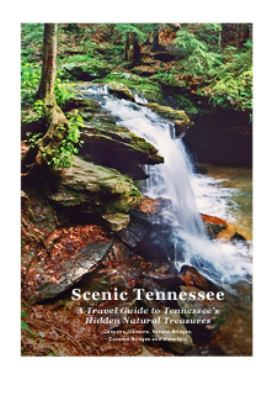 Scenic Tennessee : A Travel Guide to Tennessee's Hidden Natural Treasures