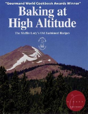 Baking at High Altitude/the Muffin Lady's Old Fashioned Recipes The Muffin Lady's Old Fashioned Recipes