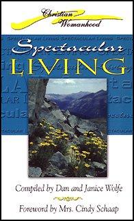 Spectacular Living: A Compilation of the Keynote Speeches From the 29 Years of the Christian Womanhood Spectacular