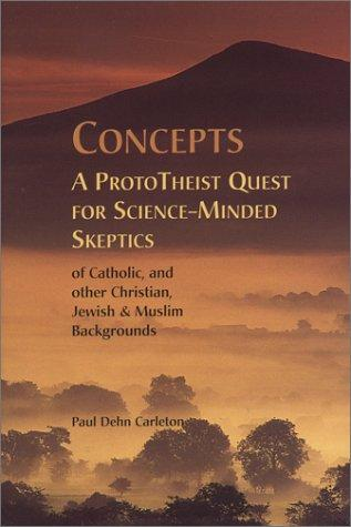Concepts: A ProtoTheist Quest for Science-Minded Skeptics