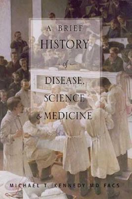 Brief History of Disease, Science and Medicine From the Ice Age to the Genome Project