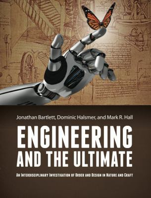Engineering and the Ultimate : An Interdisciplinary Investigation of Order and Design in Nature and Craft