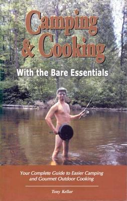 Camping & Cooking With The Bare Essentials Your Complete Guide To Easier Camping And Gourmet Outdoor Cooking