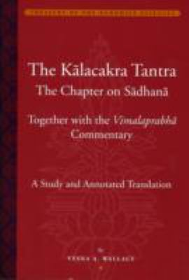 Kalacakratantra The Chapter On The Sadhana Together With The Vimalaprabha