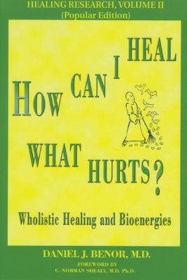 How Can I Heal What Hurts? Wholistic Healing and Bioenergies