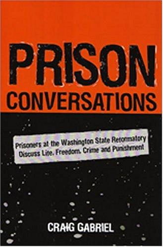 Prison Conversations: Prisoners At The Washington State Reformatory Discuss Life, Freedom, Crime And Punishment