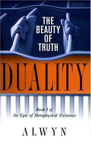Duality: The Beauty of Truth, Book I of An Epic of Metaphysical Existence