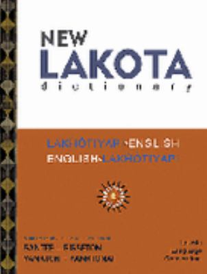 New Lakota Dictionary: Lakhtiyapi-English / English-Lakhtiyapi and Incorporating the Dakota Dialects of Yankton-Yanktonai and Santee-Sisseton