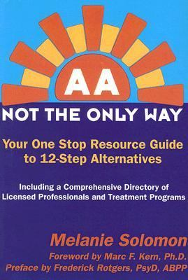 AA-Not the Only Way: Your One Stop Resource Guide to 12-Step Alternatives