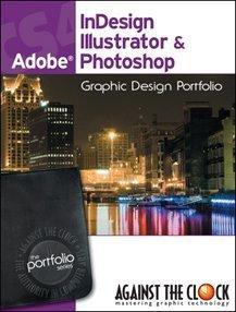 Graphic Design Portfolio CS4: InDesign, Illustrator & Photoshop (The Professional Portfolio Series)