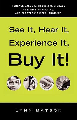 See It, Hear It, Experience It, Buy It: Increase Sales with Digital Signage, Ambiance Marketing, and Electronic Merchandising - Matson, Lynn pdf epub