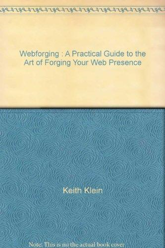 Webforging : A Practical Guide to the Art of Forging Your Web Presence