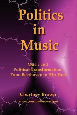 Politics in Music: Music and Political Transformation From Beethoven to Hip-Hop