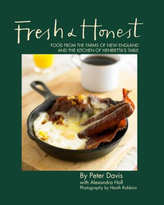 Fresh and Honest: Food from the Farms of New England and the Kitchen of Henrietta's Table