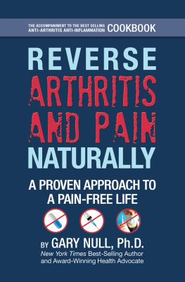 Reversing Arthritis and Pain Naturally : A Proven Approach to an Anti-Inflammatory, Pain-free Life