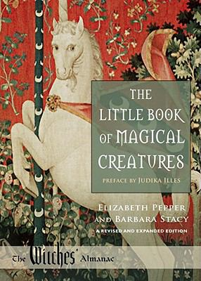 The Little Book of Magical Creatures: A Revised and Expanded Edition (Witches Almanac, Ltd.)