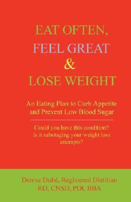 Eat Often, Feel Great and Lose Weight: An Eating Plan to Curb Appetite and Prevent Low Blood Sugar
