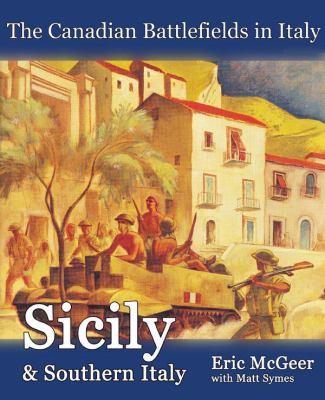 Canadian Battlefields in Italy, The: Sicily and Southern Italy