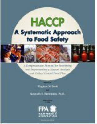 HACCP, a Systematic Approach to Food Safety: A Comprehensive Manual for Developing and Implementing a Hazard Analysis and Critical Control Point Plan