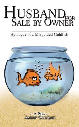 Husband For Sale By Owner : Apologue of a Misguided Goldfish